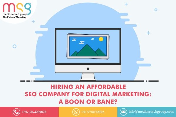 Hiring an Affordable SEO Company for Digital Marketing : A Boon or Bane?