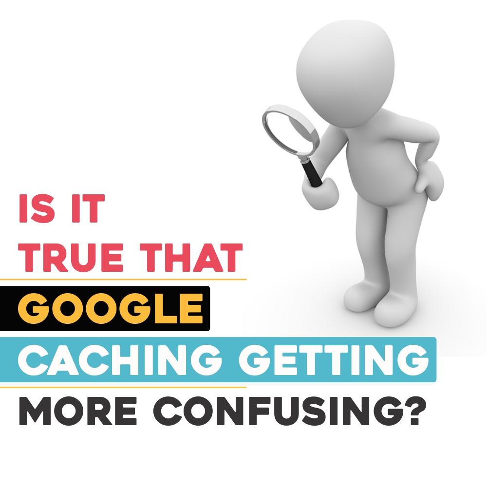 Is it true that Google caching getting more confusing?